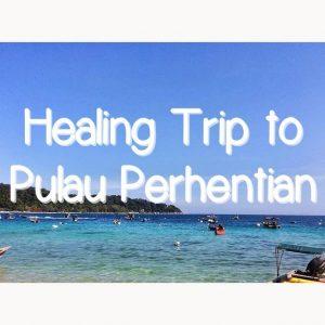 My Healing Trip to Pulau Perhentian