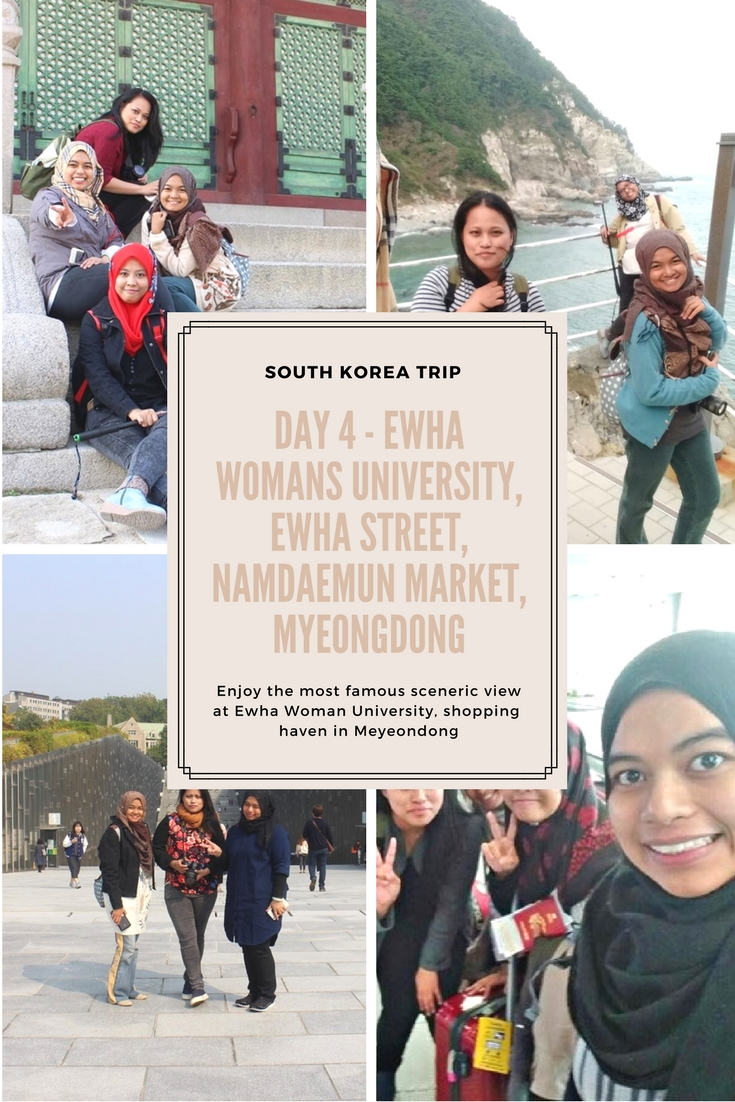 South Korea Trip 2016 – Day 4 Ewha Womans University, Ewha Street, Namdaemun Market, Myeongdong Street, Myeongdong Underground Shopping