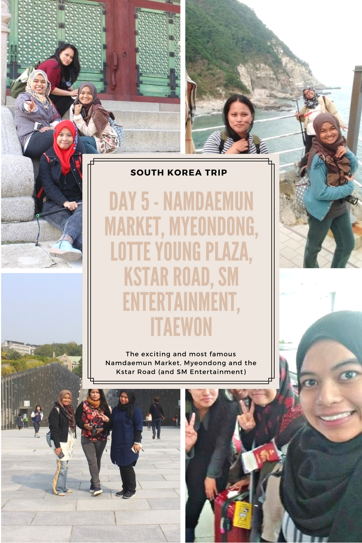 South Korea Trip 2016 Day 5 – Namdaemun Market, Myeondong, Lotte Young Plaza, Kstar Road, SM Entertainment, Itaewon