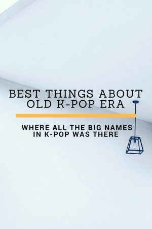 This are The Best Things That I Missed About the Old K-Pop Era where all the big names in K-Pop was there.