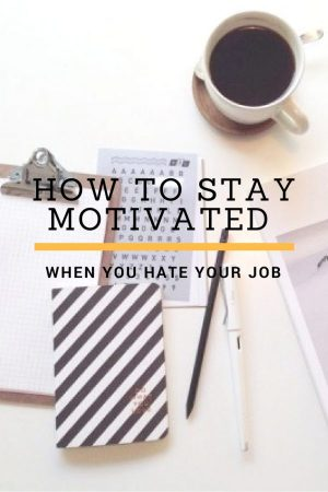 If you hate your job but don't feel like quitting so soon, this are ways to keep you stay motivated when you hate your job.