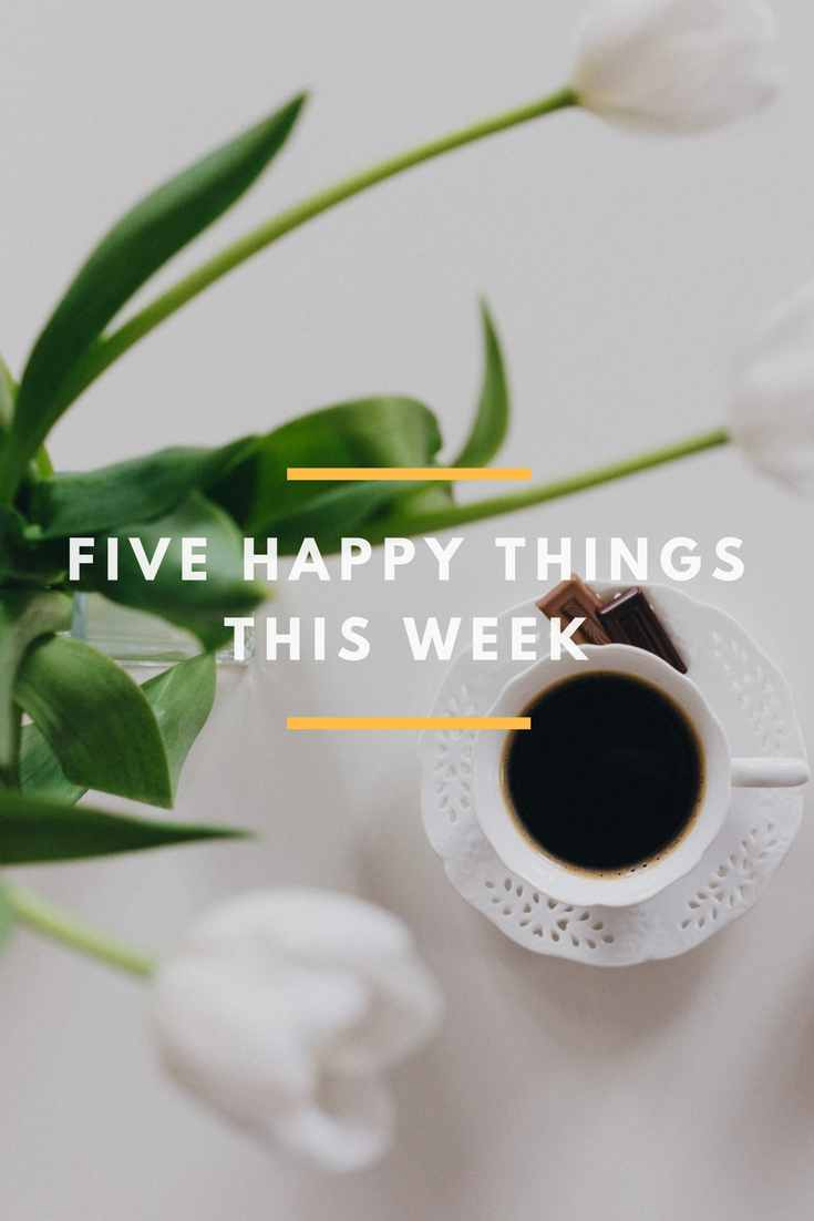 Five Happy Things This Week