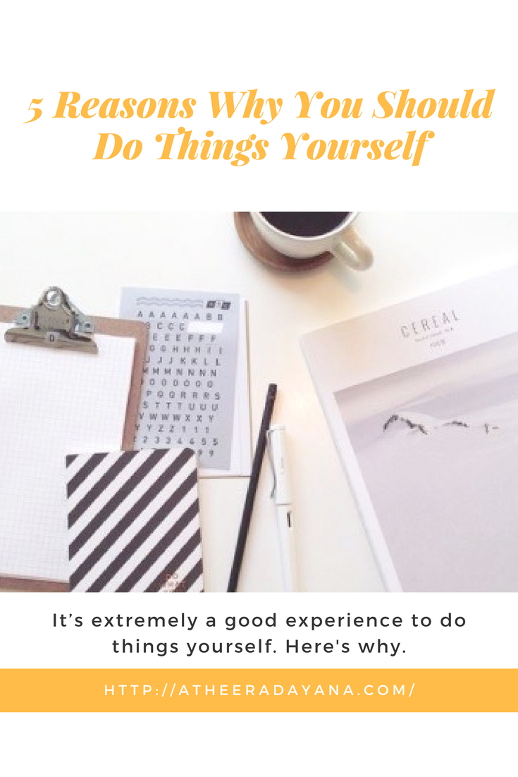 5 Reasons Why You Should Do Things Yourself