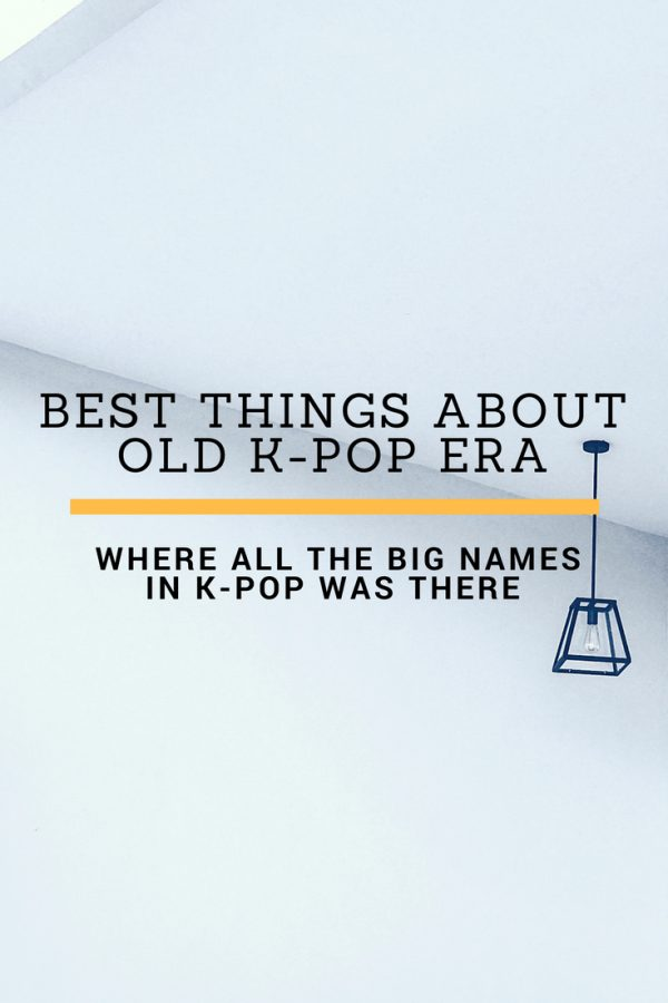 Best Things About the Old K-Pop Era