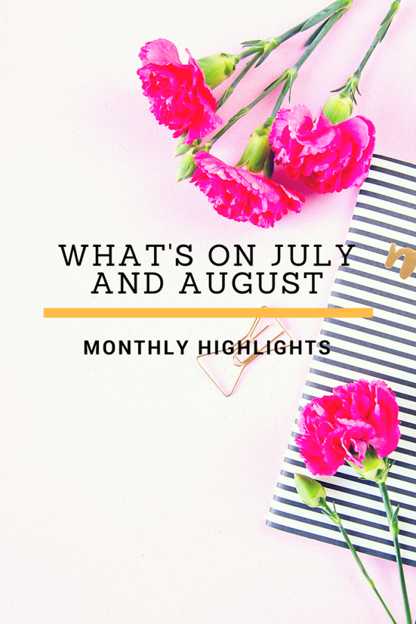 What's on July and August